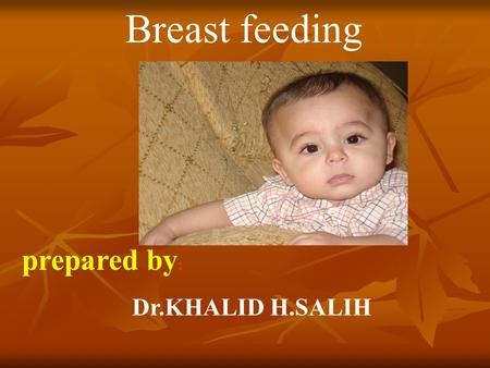 Breast feeding prepared by: Dr.KHALID H.SALIH.