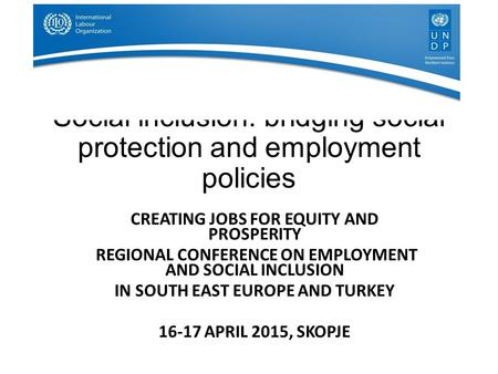 Social inclusion: bridging social protection and employment policies CREATING JOBS FOR EQUITY AND PROSPERITY REGIONAL CONFERENCE ON EMPLOYMENT AND SOCIAL.
