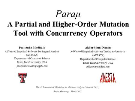 Paraμ A Partial and Higher-Order Mutation Tool with Concurrency Operators Pratyusha Madiraju AdVanced Empirical Software Testing and Analysis (AVESTA)
