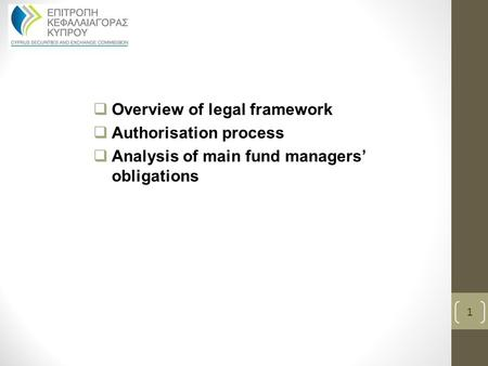  Overview of legal framework  Authorisation process  Analysis of main fund managers' obligations 1.