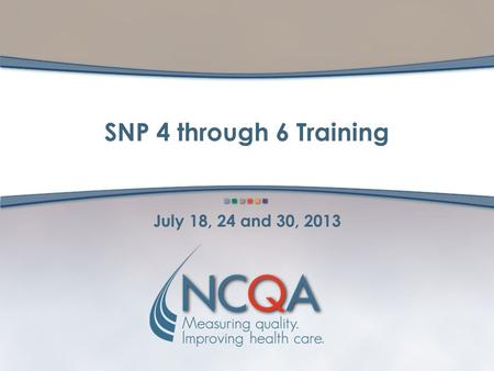 SNP 4 through 6 Training July 18, 24 and 30, 2013.