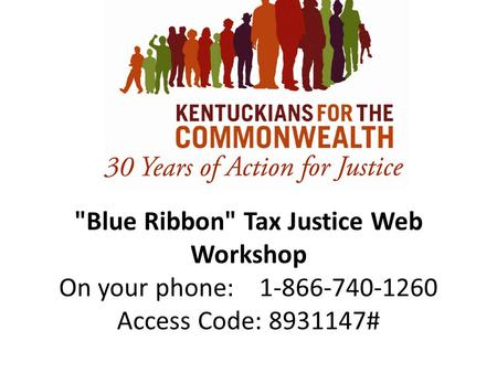 Blue Ribbon Tax Justice Web Workshop On your phone: 1-866-740-1260 Access Code: 8931147#