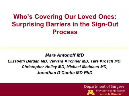 Department of Surgery Who's Covering Our Loved Ones: Surprising Barriers in the Sign-Out Process Mara Antonoff MD Elizabeth Berdan MD, Varvara Kirchner.