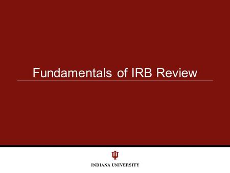 Fundamentals of IRB Review. Regulatory Role of the IRB Authority to approve, require modifications in (to secure approval), or disapprove all research.