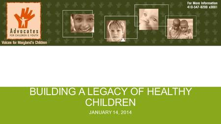 BUILDING A LEGACY OF HEALTHY CHILDREN JANUARY 14, 2014.