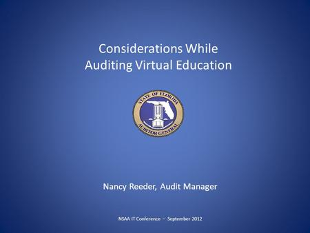 Considerations While Auditing Virtual Education Nancy Reeder, Audit Manager NSAA IT Conference – September 2012.