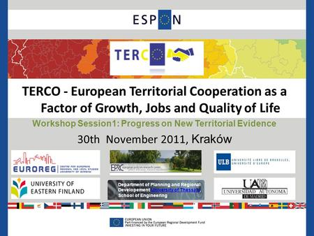 TERCO - European Territorial Cooperation as a Factor of Growth, Jobs and Quality of Life Workshop Session1: Progress on New Territorial Evidence 30th November.