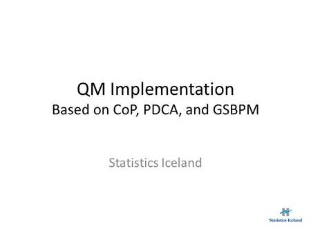 QM Implementation Based on CoP, PDCA, and GSBPM Statistics Iceland.