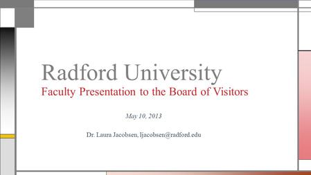 May 10, 2013 Dr. Laura Jacobsen, Radford University Faculty Presentation to the Board of Visitors.