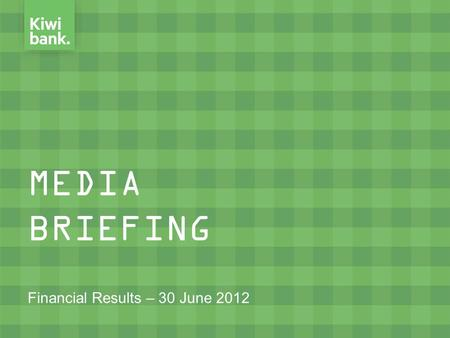 MEDIA BRIEFING Financial Results – 30 June 2012. Topics Covered  Key Achievements  Profit Performance  Balance Sheet Growth  Key Ratios  Capital.