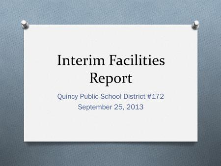 Interim Facilities Report Quincy Public School District #172 September 25, 2013.