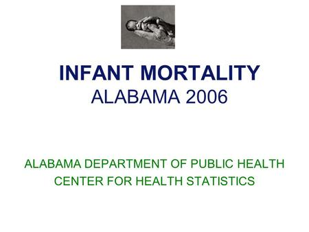INFANT MORTALITY ALABAMA 2006 ALABAMA DEPARTMENT OF PUBLIC HEALTH CENTER FOR HEALTH STATISTICS.