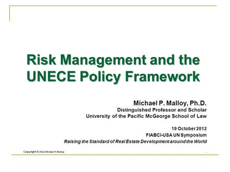 Risk Management and the UNECE Policy Framework Michael P. Malloy, Ph.D. Distinguished Professor and Scholar University of the Pacific McGeorge School.