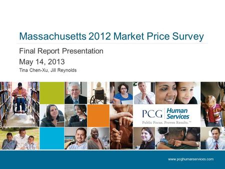 Massachusetts 2012 Market Price Survey Final Report Presentation May 14, 2013 Tina Chen-Xu, Jill Reynolds www.pcghumanservices.com.