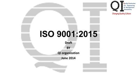 ISO 9001:2015 Draft BY QI organization June 2014.
