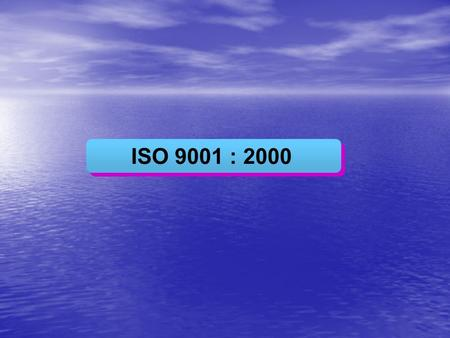 ISO 9001 : 2000. Objective Introduce the concept of ISO 9001 Standard Highlight important areas of ISO 9001 Standard Briefly introduce the system requirements.