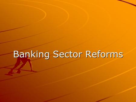 Banking Sector Reforms. Pre-Reform Era Prior to reforms, the Indian banking Sector was characterised by:  Administered interest rate structure  Quantitative.
