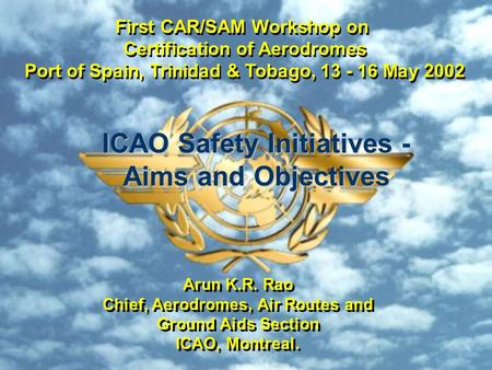 First CAR/SAM Workshop on Certification of Aerodromes Port of Spain, Trinidad & Tobago, 13 - 16 May 2002 First CAR/SAM Workshop on Certification of Aerodromes.