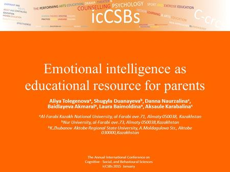 Emotional intelligence as educational resource for parents Aliya Tolegenova a, Shugyla Duanayeva b, Danna Naurzalina c, Baidlayeva Akmaral a, Laura Baimoldina.