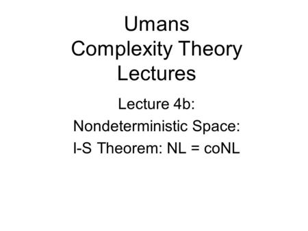 Umans Complexity Theory Lectures Lecture 4b: Nondeterministic Space: I-S Theorem: NL = coNL.