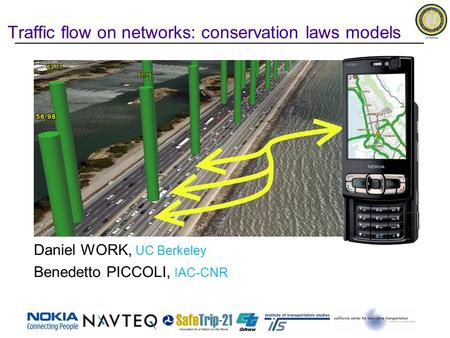 Traffic flow on networks: conservation laws models Daniel WORK, UC Berkeley Benedetto PICCOLI, IAC-CNR.