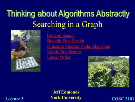 1 Searching in a Graph Jeff Edmonds York University COSC 3101 Lecture 5 Generic Search Breadth First Search Dijkstra's Shortest Paths Algorithm Depth First.