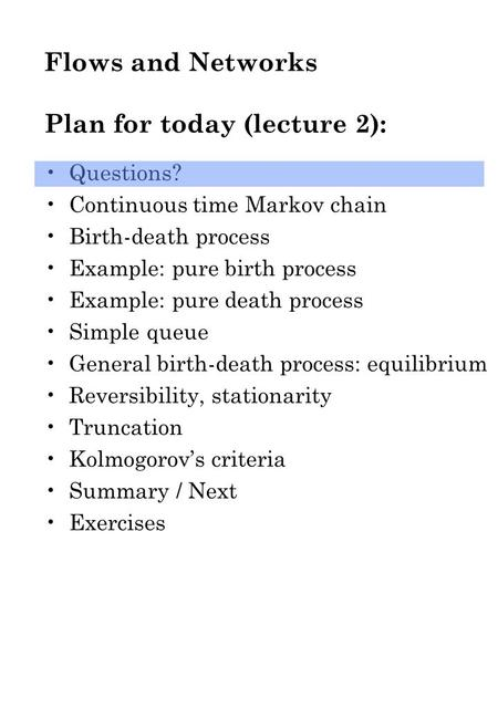 Flows and Networks Plan for today (lecture 2): Questions? Continuous time Markov chain Birth-death process Example: pure birth process Example: pure death.