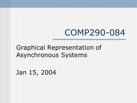 Graphical Representation of Asynchronous Systems Jan 15, 2004