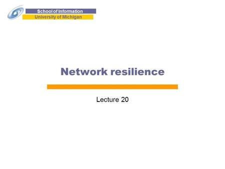 School of Information University of Michigan Network resilience Lecture 20.