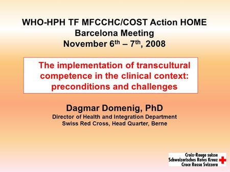 WHO-HPH TF MFCCHC/COST Action HOME Barcelona Meeting November 6 th – 7 th, 2008 The implementation of transcultural competence in the clinical context: