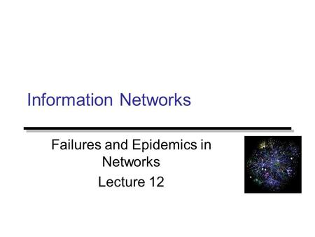 Information Networks Failures and Epidemics in Networks Lecture 12.