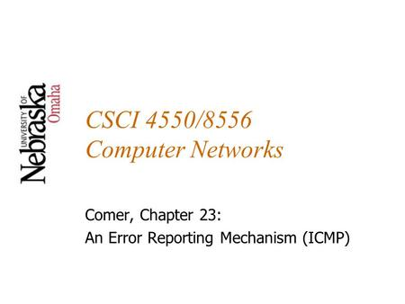 CSCI 4550/8556 Computer Networks Comer, Chapter 23: An Error Reporting Mechanism (ICMP)