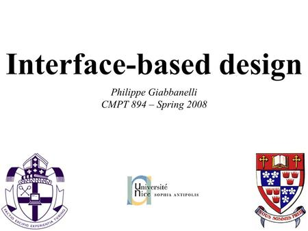 Interface-based design Philippe Giabbanelli CMPT 894 – Spring 2008.