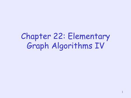 1 Chapter 22: Elementary Graph Algorithms IV. 2 About this lecture Review of Strongly Connected Components (SCC) in a directed graph Finding all SCC (i.e.,