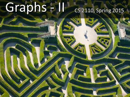 Graphs - II CS 2110, Spring 2015. Where did I leave that book?