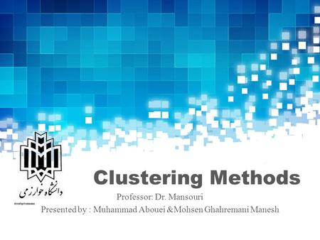 Clustering Methods Professor: Dr. Mansouri Presented by : Muhammad Abouei &Mohsen Ghahremani Manesh.