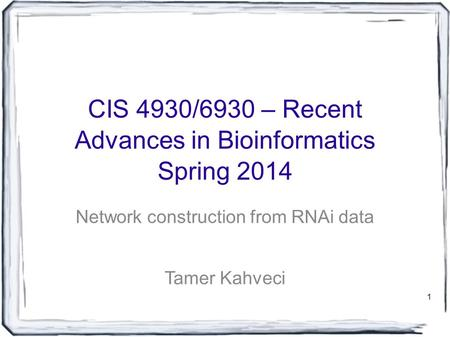 1 CIS 4930/6930 – Recent Advances in Bioinformatics Spring 2014 Network construction from RNAi data Tamer Kahveci.