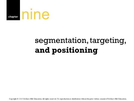Chapter segmentation, targeting, and positioning nine Copyright © 2015 McGraw-Hill Education. All rights reserved. No reproduction or distribution without.