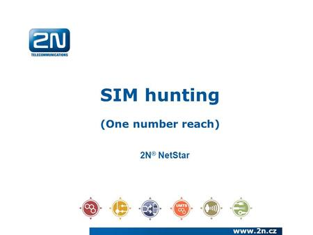 SIM hunting (One number reach) www.2n.cz 2N ® NetStar.