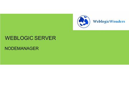 NODEMANAGER WEBLOGIC SERVER. 1.Creating logical machines 2.Using nodemanager for server startup and shutdown GETTING STARTED.