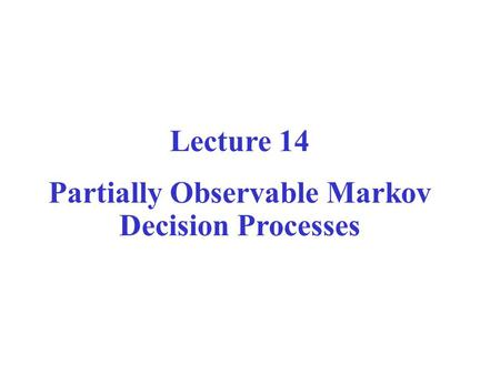 Partially Observable Markov Decision Processes