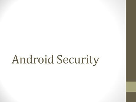 Android Security. N-Degree of Separation Applications can be thought as composed by Main Functionality Several Non-functional Concerns Security is a non-functional.