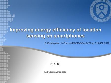 Improving energy efficiency of location sensing on smartphones Z. Zhuang et al., in Proc. of ACM MobiSys 2010, pp. 315-330,