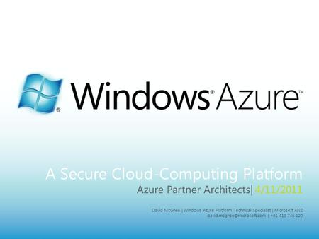 MICROSOFT CONFIDENTIAL Page 1 A Secure Cloud-Computing Platform Azure Partner Architects| 4/11/2011 David McGhee | Windows Azure Platform Technical Specialist.