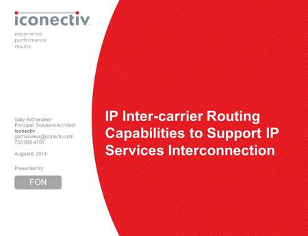 1 IP Inter-carrier Routing Capabilities to Support IP Services Interconnection Gary Richenaker Principal Solutions Architect iconectiv