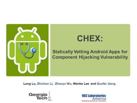 Long Lu, Zhichun Li, Zhenyu Wu, Wenke Lee and Guofei Jiang CHEX: Statically Vetting Android Apps for Component Hijacking Vulnerability.
