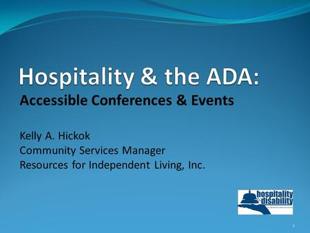 Accessible Conferences & Events Kelly A. Hickok Community Services Manager Resources for Independent Living, Inc. 1.