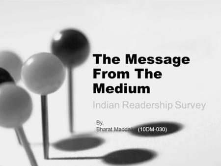 The Message From The Medium Indian Readership Survey By, Bharat Maddali (10DM-030)