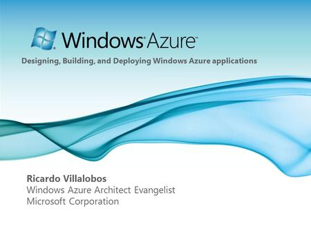 Page 1 Ricardo Villalobos Windows Azure Architect Evangelist Microsoft Corporation Designing, Building, and Deploying Windows Azure applications.