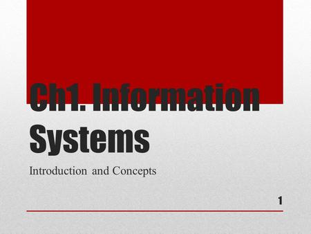 Ch1. Information Systems Introduction and Concepts 1.
